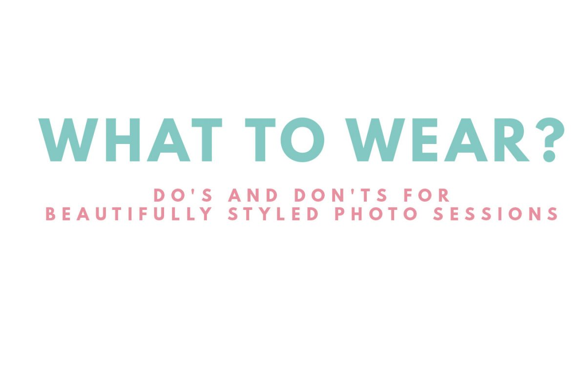 What to Wear? Do's and Don'ts for beautifully styled photo sessions